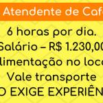 VAGA PARA ATENDENTE DE CAFETERIA – DAS 06:00 ÀS 13:00 – NÃO NECESSITA EXPERIÊNCIA