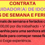 CONTRATA-SE CUIDADOR(A) DE IDOSO – FINAIS DE SEMANA E FERIADO – R$100,00/DIA + VT E REFEIÇÃO