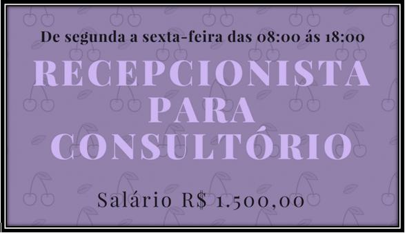 CONTRATA-SE RECEPCIONISTA PARA CONSULTÓRIO – SEGUNDA À SEXTA DAS 08:00 ÀS 18:00