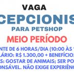 VAGA PARA RECEPCIONISTA DE PETSHOP – MEIO PERÍODO – NÃO NECESSITA EXPERIÊNCIA