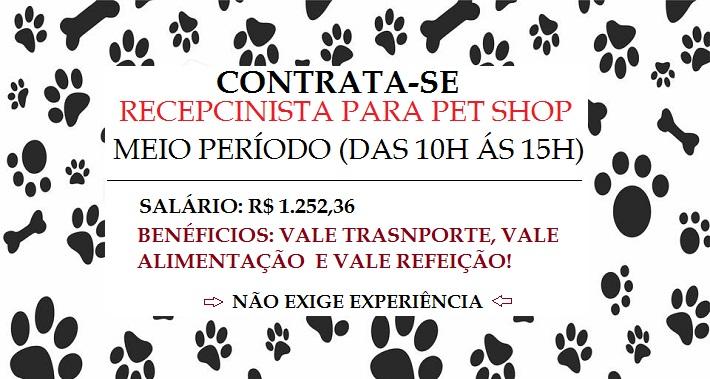 CONTRATA: Recepcionista para Pet Shop – Salário: R$ 1.252,36 + Benefícios – Não é necessário ter experiência!