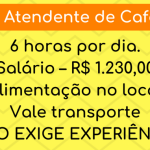 VAGA – ATENDENTE DE CAFETERIA – DAS 06:00 ÀS 13:00. Salário: R$1.230,00!