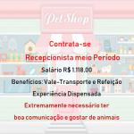 VAGA PARA PREENCHER RECEPCIONISTA DE PETSHOP – MEIO PERÍODO – SALÁRIO DE R$1.118,00