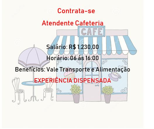 Vaga Atendente de Cafeteria – Das 06:00 ás 16:00 – Salário: R$ 1.230,00